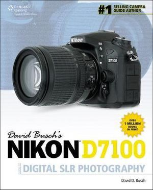 David Busch's Nikon D7100 Guide to Digital SLR Photography - David Busch
