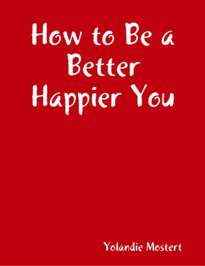 How to Be a Better Happier You - Yolandie Mostert