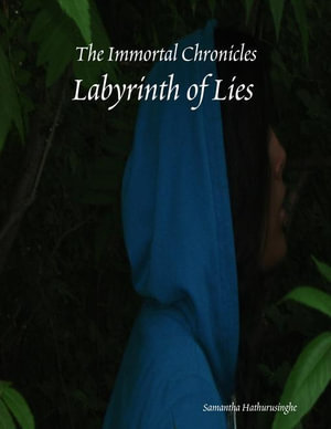 The Immortal Chronicles : Labyrinth of Lies - Samantha Hathurusinghe