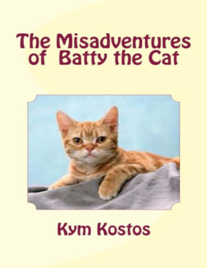 The Misadventures of Batty the Cat - Kym Kostos