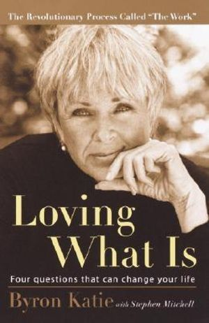 Loving What Is : Four Questions That Can Change Your Life - Byron Katie