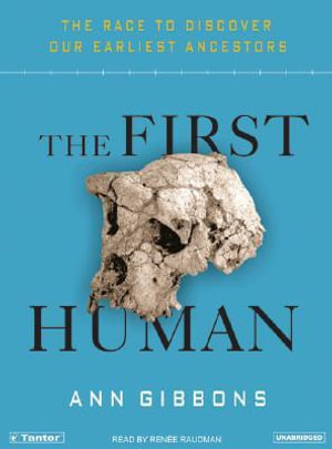 The First Human : The Race to Discover Our Earliest Ancestors - Annette Gibbons