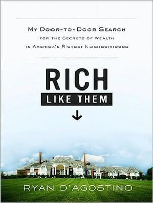 Rich Like Them : My Door-to-Door Search for the Secrets of Wealth in America's Richest Neighborhoods - Ryan D'Agostino