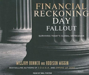 Financial Reckoning Day Fallout : Surviving Today's Global Depression - Will Bonner
