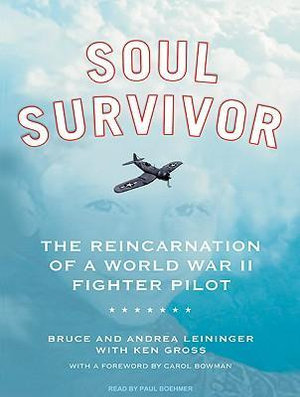 Soul Survivor : The Reincarnation of a World War II Fighter Pilot - Bruce Leininger