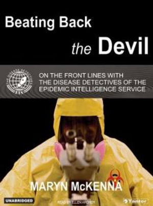 Beating Back the Devil : On the Front Lines with the Disease Detectives of the Epidemic Intelligence Service - Maryn McKenna