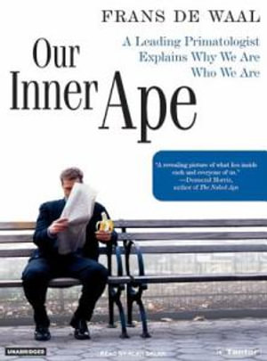Our Inner Ape : A Leading Primatologist Explains Why We are Who We are - Frans De Waal