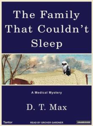 Family That Couldn't Sleep : A Medical Mystery - D. T. Max