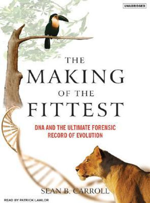 The Making of the Fittest : DNA and the Ultimate Forensic Record of Evolution - Sean B. Carroll