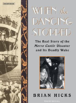 When the Dancing Stopped : The Real Story of the Morro Castle Disaster and Its Deadly Wake - Brian Hicks