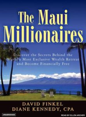 The Maui Millionaires : Discover the Secrets Behind the World's Most Exclusive Wealth Retreat and Become Financially Free - Diane Kennedy