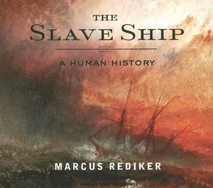 The Slave Ship : A Human History - Marcus Rediker