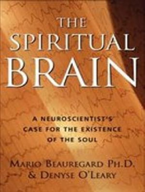 The Spiritual Brain : A Neuroscientist's Case for the Existence of the Soul - Mario Beauregard