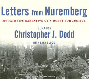 Letters from Nuremberg : My Father's Narrative of a Quest for Justice - Christopher John Dodd