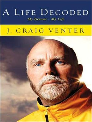 A Life Decoded : My Genome---my Life - J. Craig Venter