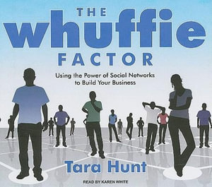 The Whuffie Factor : Using the Power of Social Networks to Build Your Business - Tara Hunt