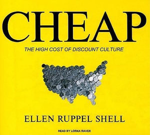 Cheap : The High Cost of Discount Culture - Ellen Ruppel Shell