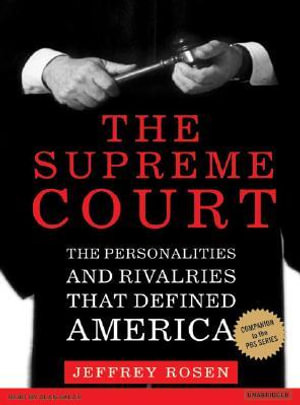 The Supreme Court : The Personalities and Rivalries That Defined America - Jeffrey Rosen