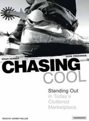 Chasing Cool : Standing out in Today's Cluttered Marketplace - Noah Kerner