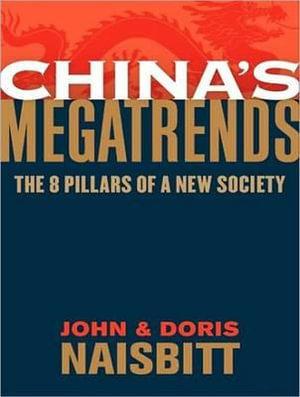 China's Megatrends :  The 8 Pillars of a New Society - John Naisbitt