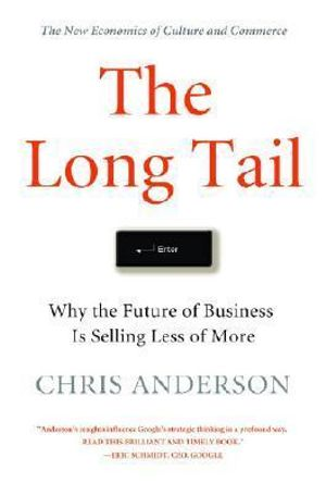 The Long Tail : Why the Future of Business Is Selling Less of More - Chris Anderson