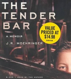The Tender Bar : A Memoir - J R Moehringer