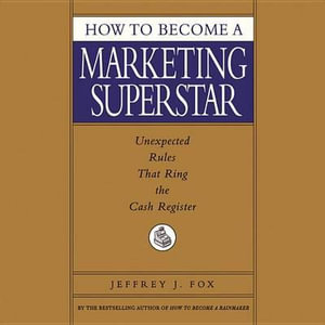 How to Become a Marketing Superstar : How to Become a Marketing Superstar - Jeffrey J Fox