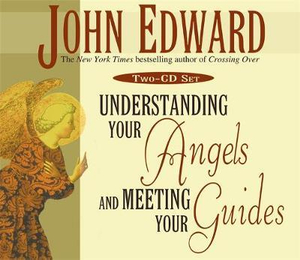 Understanding Your Angels and Meeting Your Guides - John Edward