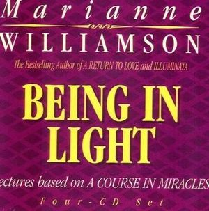 Being in Light : Lectures Based on a Course in Miracles - Marianne Williamson