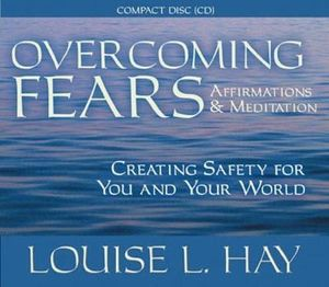 Overcoming Fears - Louise L. Hay