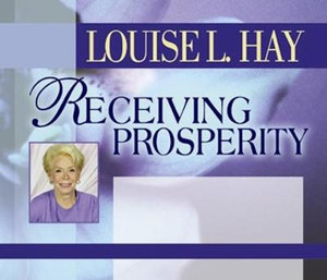 Receiving Prosperity : How to Attract Wealth, Success and Love into Your Life! - Louise L. Hay
