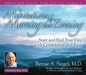 Meditations for Morning and Evening : Prescriptions for Living - Bernie Siegel