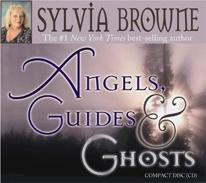 Angels, Guides, and Ghosts - Sylvia Browne