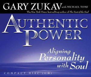 Authentic Power : Aligning Personality with Soul - Gary Zukav