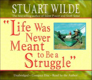 Life Was Never Meant to Be a Struggle - Stuart Wilde