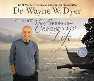 Change Your Thoughts, Change Your Life : Living the Wisdom of the Tao - Wayne W. Dyer