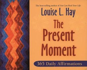 The Present Moment  :  365 Daily Affirmations - Louise L. Hay