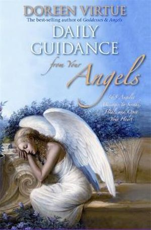 Daily Guidance from Your Angels  :  365 Angelic Messages to Soothe, Heal, and Open Your Heart - Doreen Virtue