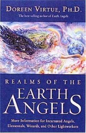 Realms of the Earth Angels  :  More Information for Incarnated Angels, Elementals, Wizards, and Other Lightworkers - Doreen Virtue