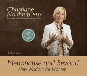 Menopause and Beyond : New Wisdom for Women - Christiane Northrup