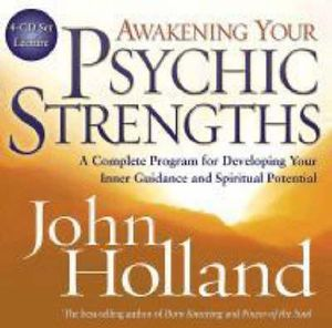 Awakening Your Psychic Strengths :  A Complete Program for Developing Your Inner Guidance and Spiritual Potential - John Holland