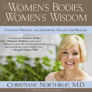 Women's Bodies, Women's Wisdom : Creating Physical and Emotional Health and Healing - Christiane Northrup