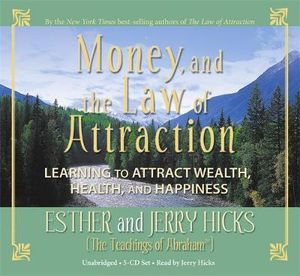 Money and the Law of Attraction :  Learning to Attraction Wealth, Health, and Happiness - Esther Hicks