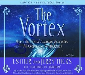 The Vortex :  Where the Law of Attraction Assembles All Cooperative Relationships - Esther Hicks