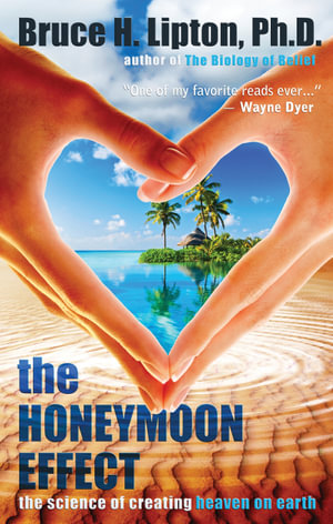 The Honeymoon Effect : The Science of Creating Heaven on Earth - Bruce Lipton