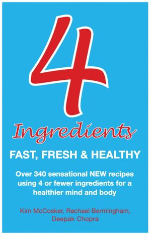4 Ingredients : Fast, Fresh and Healthy : Four Ingredients : Fast, Fresh and Healthy - Kim McCosker