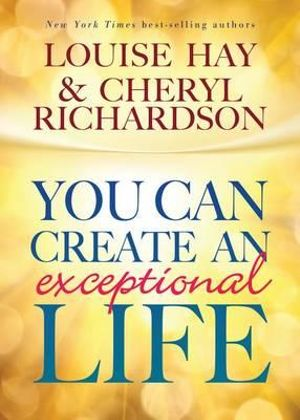 You Can Create an Exceptional Life - Louise L. Hay