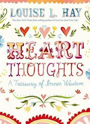 Heart Thoughts : A Treasury of Inner Wisdom - Louise L. Hay