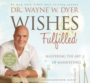 Wishes Fulfilled : Mastering the Art of Manifesting - Dr. Wayne W. Dyer