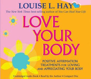 Love Your Body : Positive Affirmation Treatments for Loving and Appreciating Your Body - Louise L. Hay